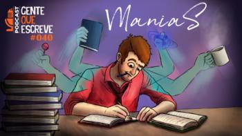 Gente que Escreve 040 - Manias