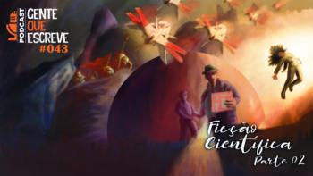 Gente Que Escreve 043 - Especial Ficção Científica - Parte 2